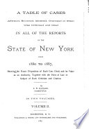 A Table Of Cases Affirmed Reversed Modified Overruled Or Otherwise Criticised And Cited In All Of The Reports Of The State Of New York From 1880 To 1887 Showing The Exact Disposition Of Each Case Cited And Its Value As An Authority Together With The Point Of Law Or Subject Of Each Criticism And Citation