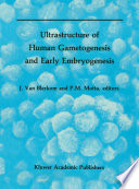 Read Online Ultrastructure of Human Gametogenesis and Early Embryogenesis For Free