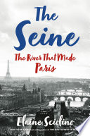 The Seine: The River that Made Paris
