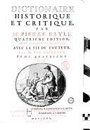 Dictionaire historique et critique, par M. Pierre Bayle ... Avec la vie de l'auteur, par m. des Maizeaux. Tome premier (-quatrieme)