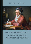 Reflections in Practical Philosophy and the Philosophy of Religion