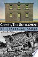 Christ - The Settlement of Unsettled Times