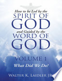How to Be Led By the Spirit of God and Guided By the Word of God  Volume 1 What Did We Do