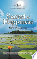 Secret of Happiness  : Instant Happiness - Here and Now
