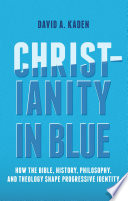 Christianity in Blue  How the Bible  History  Philosophy  and Theology S
