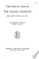 The Writings of Mark Twain  pseud     Tom Sawyer abroad  Tom Sawyer the detective  and other stories  etc  etc