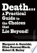 Death...a Practical Guide to the Choices That Lie Beyond!