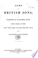 Gems of British song, a selection of ... songs, Scotch, English and Irish with an accompaniment for the pianoforte