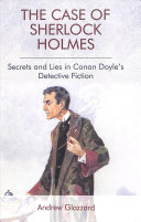 link to The case of Sherlock Holmes : secrets and lies in Conan Doyle's detective fiction in the TCC library catalog