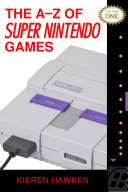 The A Z of Super Nintendo Games  Volume 1