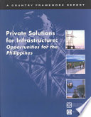 Private Solutions for Infrastructure  : Opportunities for the Philippines