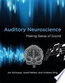 """Auditory Neuroscience: Making Sense of Sound"" by Jan Schnupp, Israel Nelken, Andrew King"