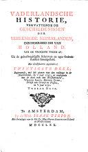Vaderlandsche historie, vervattende de geschiedenissen der nu Vereenigde Nederlanden, inzonderheid die van Holland, van de vroegste tyden af