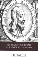 The Complete Collection Of Plutarch S Parallel Lives