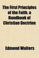 The First Principles of the Faith a Handbook of Christian Doctrine Book