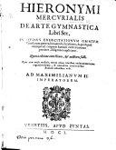 Hieronymi Mercurialis De Arte Gymnastica libri sex     Secunda editione aucti  etc