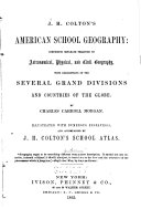 J. H. Colton's American School Geography: Comprising ...