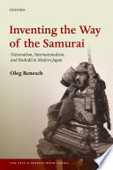Inventing the way of the Samurai : Nationalism, Internationalism, and Bushidō in Modern Japan / by