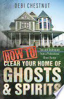 How To Clear Your Home Of Ghosts Spirits