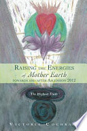 Raising The Energies Of Mother Earth Towards And After Ascension 2012