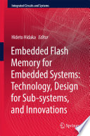 Embedded Flash Memory for Embedded Systems: Technology, Design for Sub-systems, and Innovations