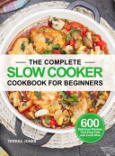 The Complete Slow Cooker Cookbook for Beginners
