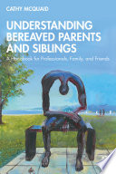 Understanding Bereaved Parents And Siblings
