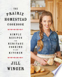 """The Prairie Homestead Cookbook: Simple Recipes for Heritage Cooking in Any Kitchen"" by Jill Winger"