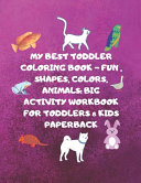 My Best Toddler Coloring Book - Fun, Shapes, Colors, Animals