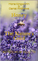 Honey - The Nature's Gold (Bees' Products Series, #1) Pdf