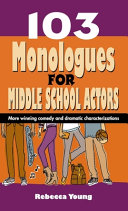 103 Monologues for Middle School Actors  More Winning Comedy and Dramatic Characterizations