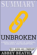 Summary Of Unbroken A World War Ii Story Of Survival Resilience And Redemption By Laura Hillenbrand