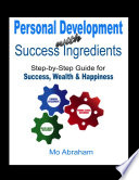 """Personal Development With Success Ingredients: Step-by-Step Guide for Success, Wealth & Happiness"" by Mo Abraham"