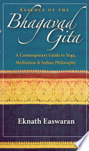 """Essence of the Bhagavad Gita: A Contemporary Guide to Yoga, Meditation, and Indian Philosophy"" by Eknath Easwaran"