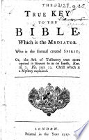 The True Key to the Bible  which is the Mediator  Etc Book