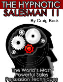 The Hypnotic Salesman II  The World   s Most Powerful Sales Persuasion Techniques