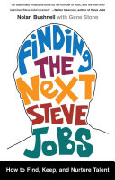 Finding the next Steve Jobs : how to find, keep, and nurture talent