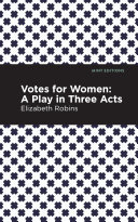 Votes for Women: A Play in Three Acts