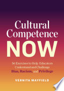 """""""Cultural Competence Now: 56 Exercises to Help Educators Understand and Challenge Bias, Racism, and Privilege"""" by Vernita Mayfield"""