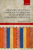 Gregory of Nyssa s Tabernacle Imagery in Its Jewish and Christian Contexts