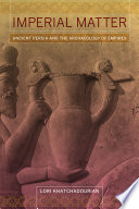 Imperial matter : ancient Persia and the archaeology of empires