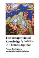 The Metaphysics of Knowledge and Politics in Thomas Aquinas