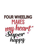 Four Wheeling Makes My Heart Super Happy Four Wheeling Lovers Four Wheeling Obsessed Notebook a Beautiful