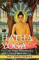 Hatha Yoga Or, the Yogi Philosophy of Physical Well-Being ebook