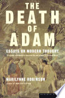 the death of adam essays on modern thought marilynne robinson   the death of adam