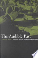 The Audible Past  : Cultural Origins of Sound Reproduction