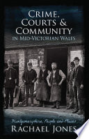 Crime Courts And Community In Mid Victorian Wales