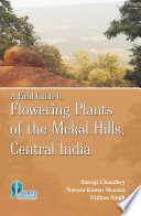 A Field Guide to Flowering Plants of The Mekal Hills  Central India