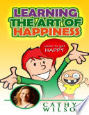 Learning the Art of Happiness  Learn to Get Happy Book
