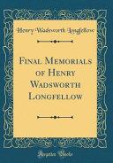 Final Memorials of Henry Wadsworth Longfellow  Classic Reprint